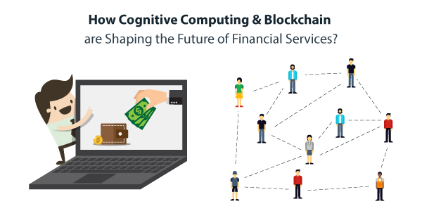 How Advent of Cognitive Computing and Blockchain are Setting Finance Sector for Next Big Evolution?