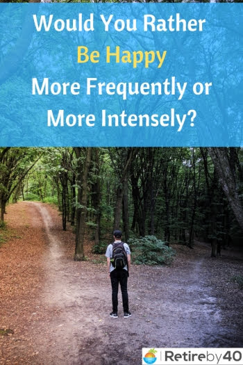 Would You Rather Be Happy More Frequently or More Intensely? - Retire by 40