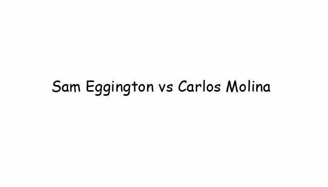 Sam Eggington vs Carlos Molina