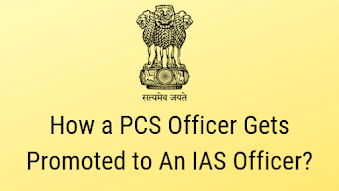 How a PCS Officer Gets Promoted to an IAS Officer?