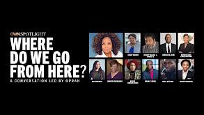 OWN Spotlight: Where Do We Go From Here? thumbnail