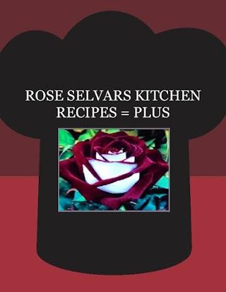 ROSE SELVARS KITCHEN RECIPES = PLUS