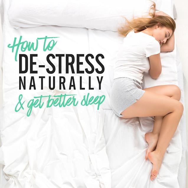 How To De-Stress Naturally And Get Better Sleep