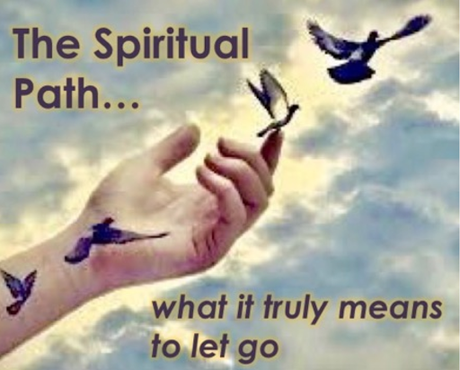 The Spiritual Path: What does it mean to Truly Let Go?