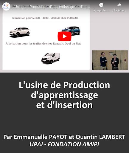 VIDEO en replay L'usine de Production, d'apprentissage et d'insertion par Emmanuelle PAYOT Directrice UPAI et Questin LAMBERT Coordinateur des opérations - UPAI FONDATION AMIPI