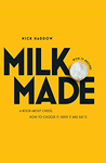 Milk. Made: A Book About Cheese. How to Choose it, Serve it & Eat it. post image