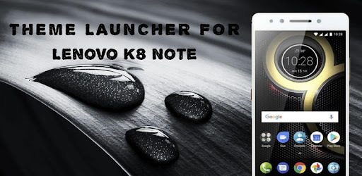 Theme for Lenovo K8 Note - K8 Plus - K8 - Apps on Google Play