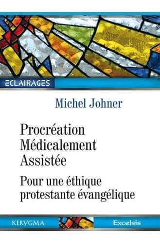 Michel Johner - Procréation Médicalement Assistée - Pour une éthique protestante évangélique.