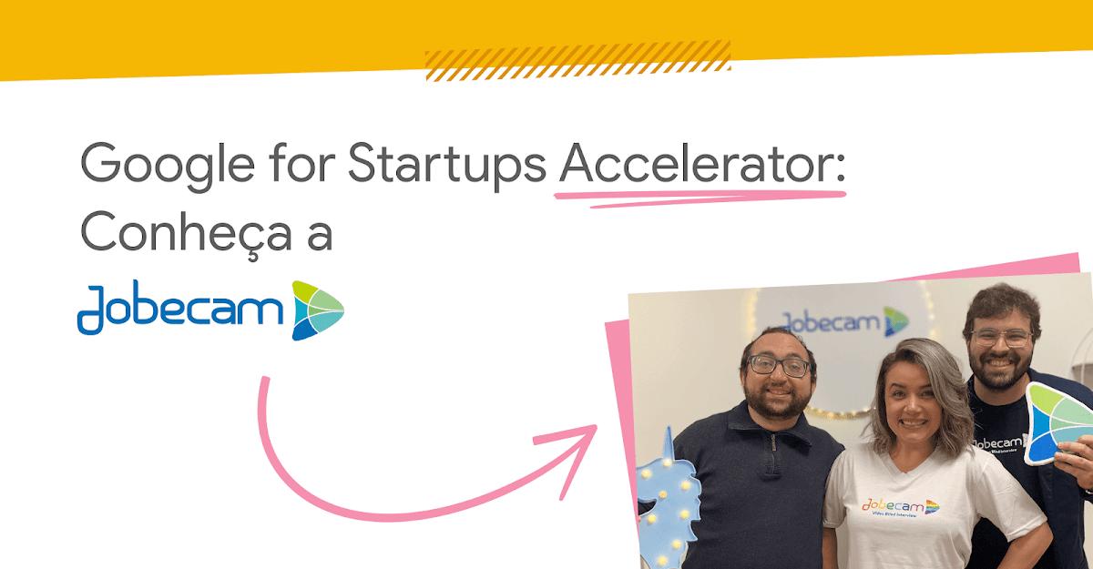 Imagem com uma foto dos fundadores da Jobecam (Diogo Felizardo, Cammila Yochabell e Eugênio de Carli), e os dizeres: Google for Startups Accelerator: Conheça a Jobecam