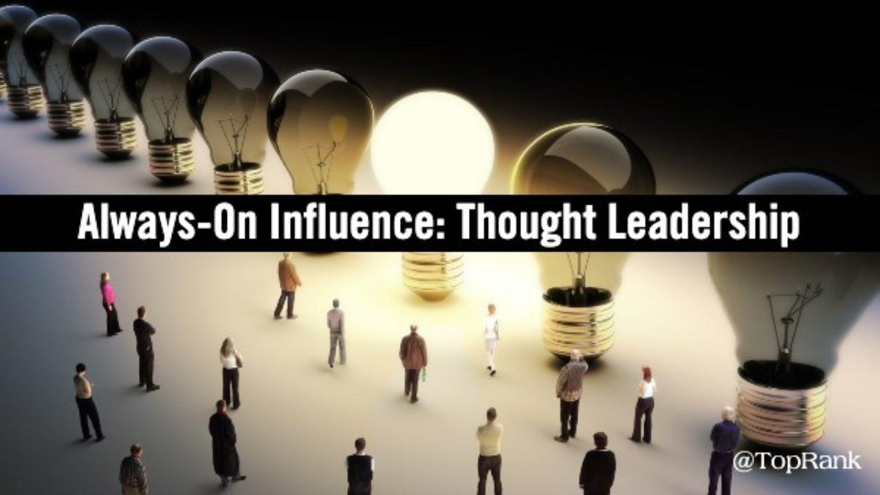 https://www.toprankblog.com/wp-content/uploads/always-on-influence-thought-leadership-1280x720.jpg