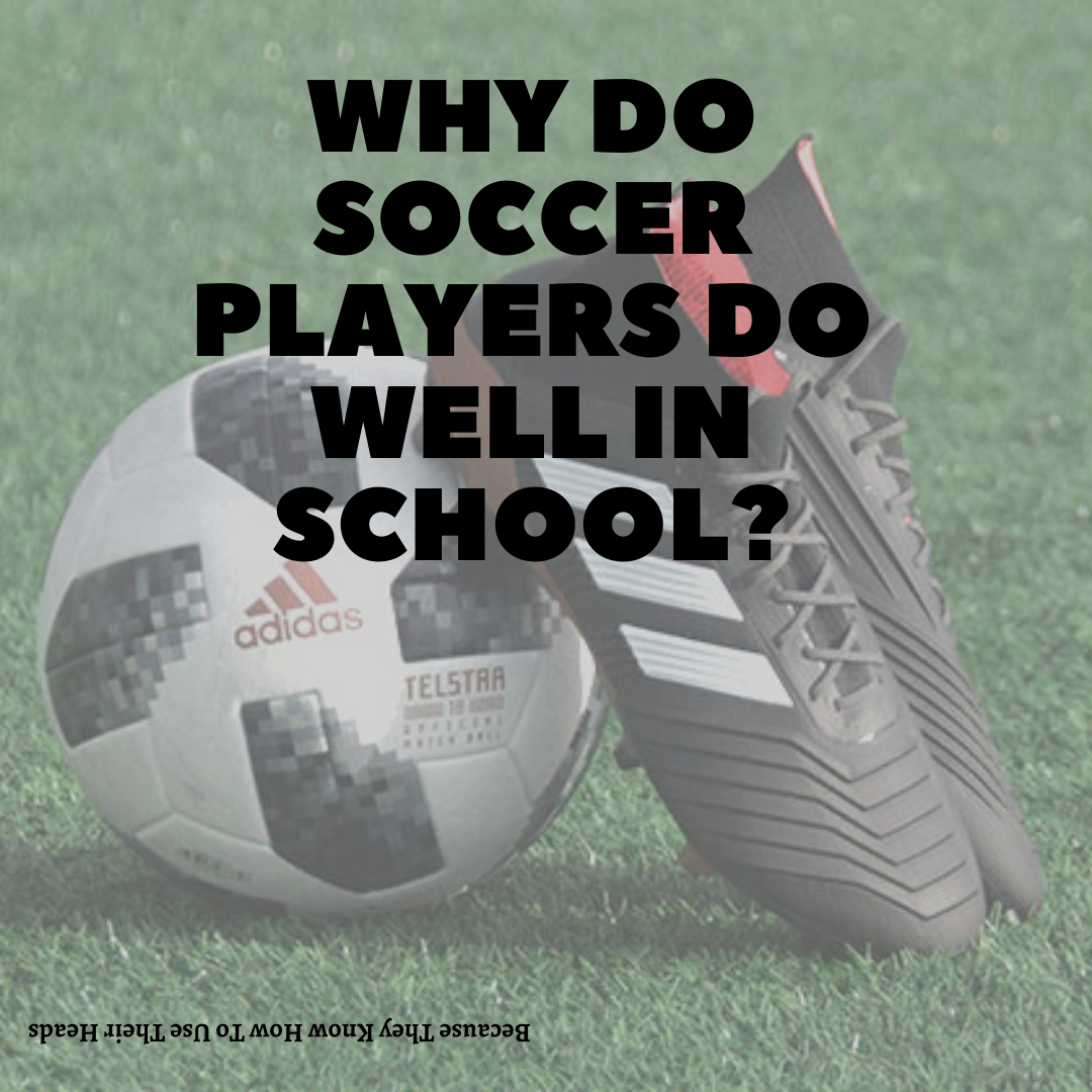 Why do soccer players do well in school?