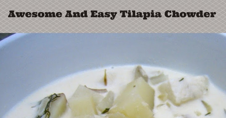 Delicious and Easy Tilapia Chowder Recipe
