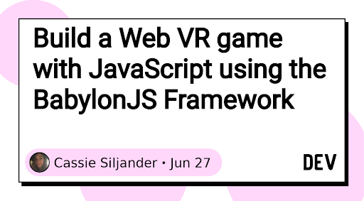 Build a Web VR game with JavaScript using the BabylonJS Framework