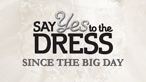 Say Yes to the Dress: Since the Big Day thumbnail