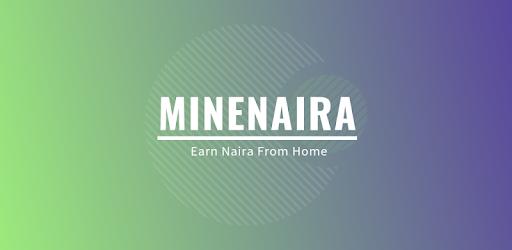 Minenaira - Earn Naira From Home (com appock minenaira