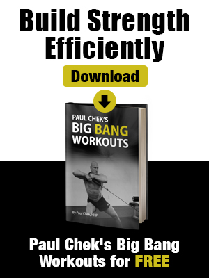 Click here to get your FREE copy of Paul Chek's Big Bang Workouts!