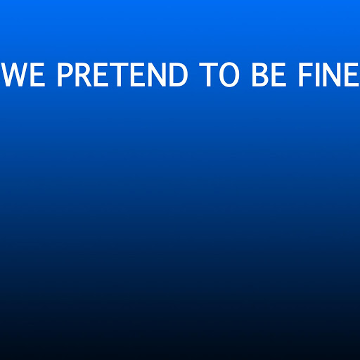 We Pretend to Be Fine