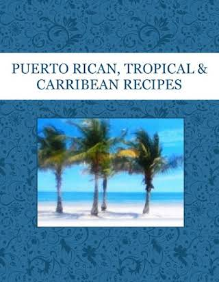 PUERTO RICAN, TROPICAL & CARRIBEAN RECIPES