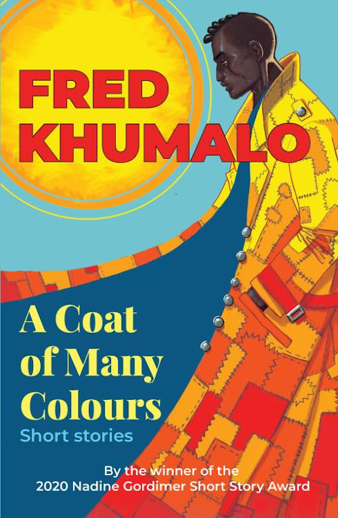 In 'A Coat of Many Colours', award-winning author Fred Khumalo presents a patchwork of various vibrant stories.