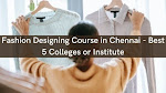 Fashion Designing Course in Chennai - Best 5 Colleges or Institute