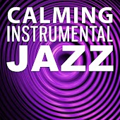 Calming Instrumental Jazz – Relax All Day & Night with Jazz Music, Soft Sounds, Music to Help You Rest, Mellow Sounds