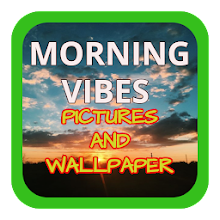 MORNING VIBES PICTURES AND WALLPAPER Download on Windows