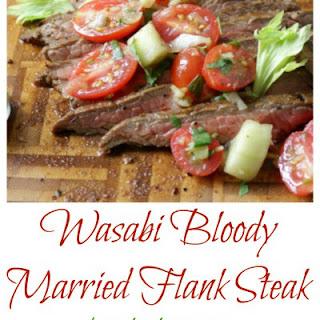 Wasabi Bloody Married Flank Steaks.
