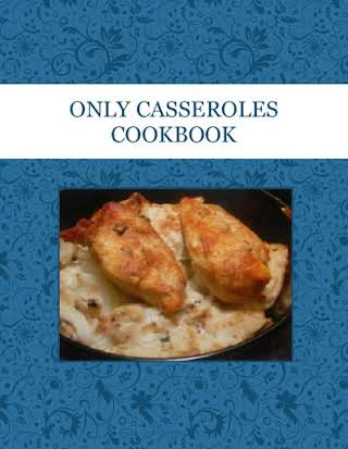 ONLY CASSEROLES COOKBOOK