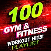 100 Gym & Fitness Workout Hits! Playlist