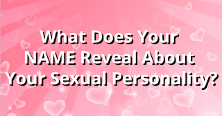 What Does Your Name Reveal About Your Sex/Love Personality?!