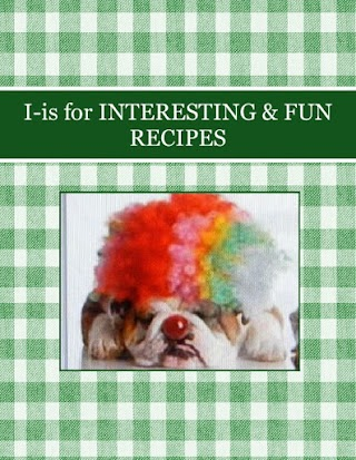 I-is for INTERESTING & FUN RECIPES