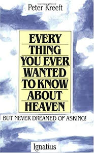EVERY THING YOU EVER WANTED TO KNOW ABOUT HEAVEN...