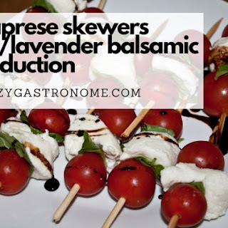 Caprese Skewers with Lavender Balsamic Reduction.
