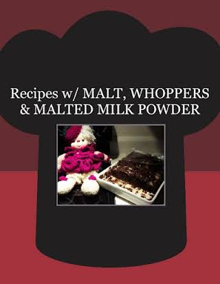 Recipes w/ MALT, WHOPPERS & MALTED MILK  POWDER