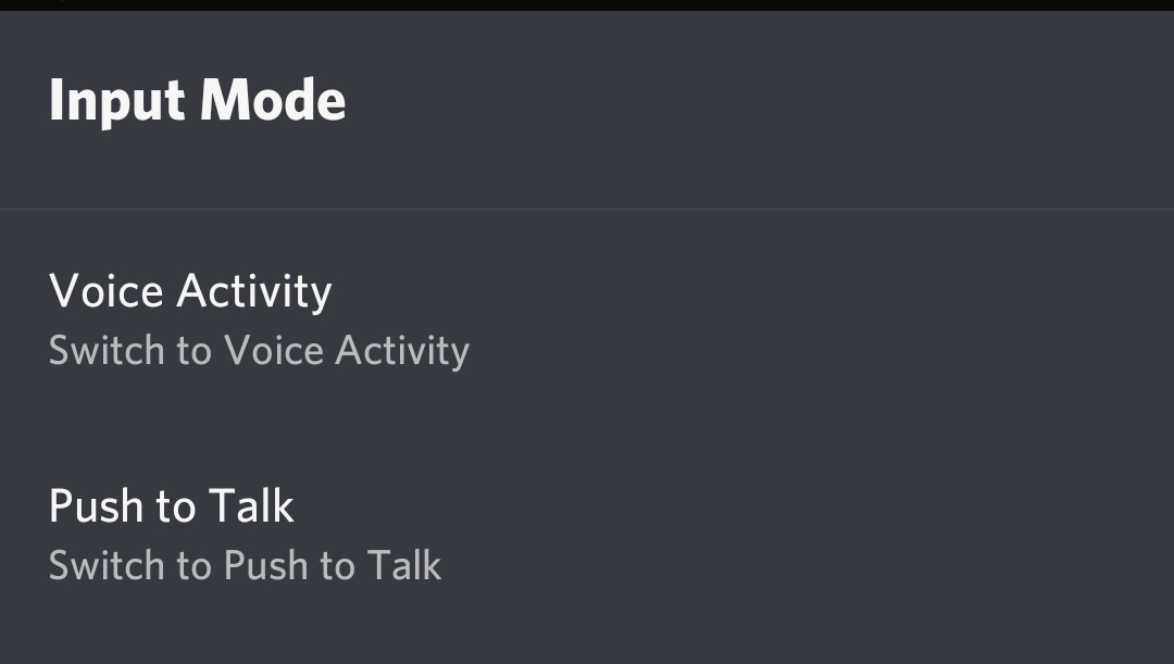 Select Input Mode and choose Push to Talk, from the pop-up. Voice Activity means the normal voice chat