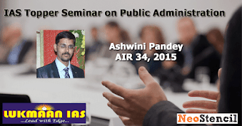IAS Topper Seminar on Public Administration by Ashwini Pandey, AIR 34, 2015