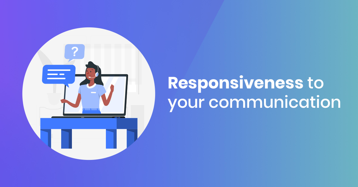 Responsiveness to your communication