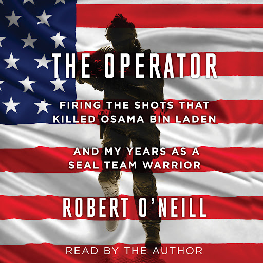 The Operator: Firing the Shots that Killed Osama bin Laden and My Years as  a SEAL Team Warrior by Robert O'Neill - Audiobooks on Google Play
