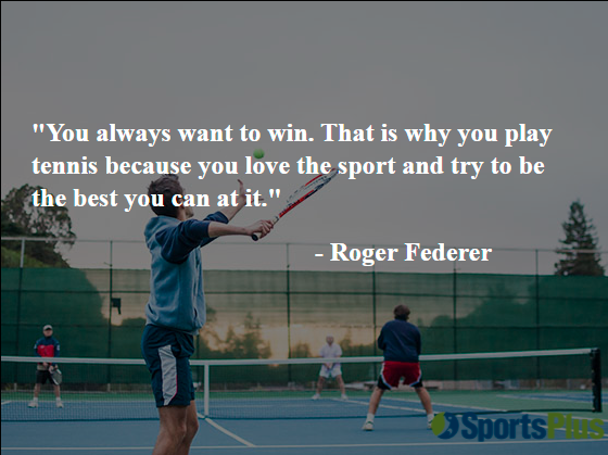 You always want to win. That is why you play tennis because you love the sport and try to be the best you can at it.