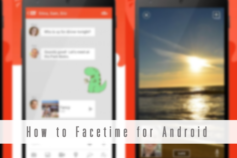 How to Facetime for Android