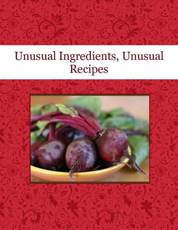 Unusual Ingredients, Unusual Recipes