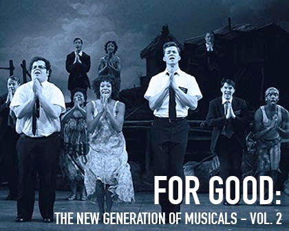 For Good: The New Generation of Musicals - Volume 2