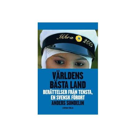 Världens bästa land : berättelser från Tensta, en svensk förort E-bok