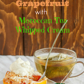 Roasted Grapefruit with Moroccan Tea Whipped Cream