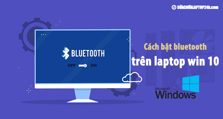 Cách bật bluetooth trên laptop Windows 10