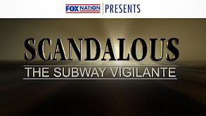 Fox Nation Presents Scandalous: The Subway Vigilante thumbnail