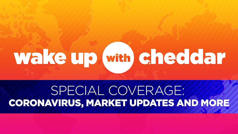 Watch Wake Up with Cheddar: Coronavirus Update live