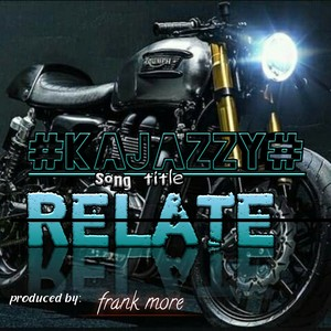 Relate by Kajazzy Upload Your Music Free