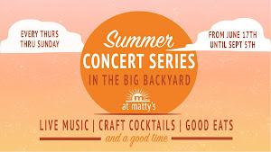 Summer Concert Series in The Big Backyard at Matty's