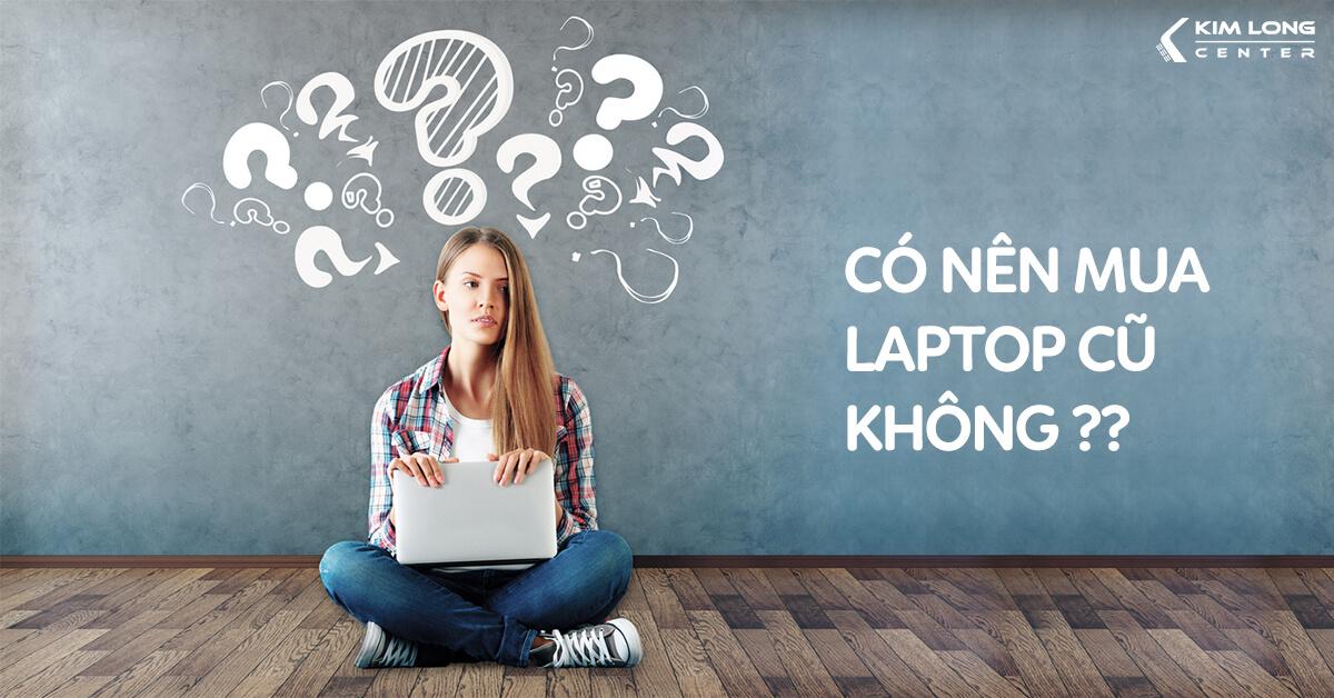 có nên mua laptop cũ không